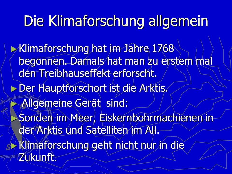 Die Klimaforschung allgemein Klimaforschung hat im Jahre 1768 begonnen. Damals hat man zu erstem mal den Treibhauseffekt erforscht. Klimaforschung hat