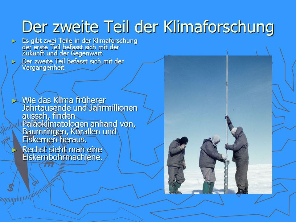 Der zweite Teil der Klimaforschung Es gibt zwei Teile in der Klimaforschung der erste Teil befasst sich mit der Zukunft und der Gegenwart Es gibt zwei
