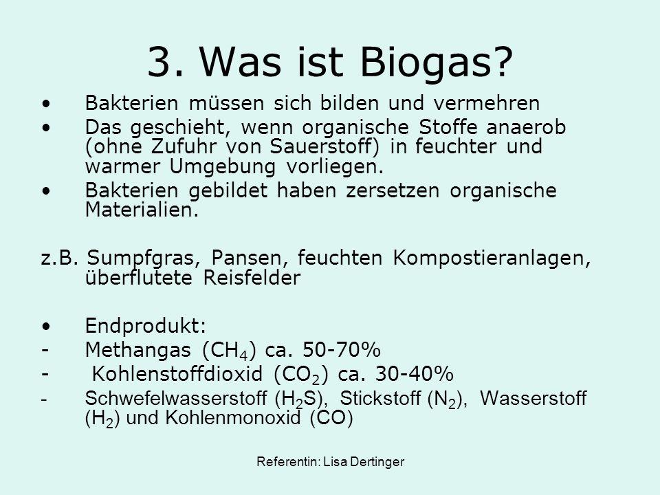 Referentin: Lisa Dertinger 3. Was ist Biogas? Bakterien müssen sich bilden und vermehren Das geschieht, wenn organische Stoffe anaerob (ohne Zufuhr vo