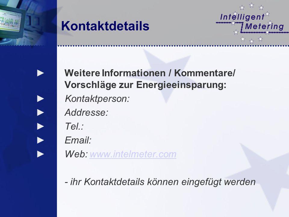 Kontaktdetails Weitere Informationen / Kommentare/ Vorschläge zur Energieeinsparung: Kontaktperson: Addresse: Tel.: Email: Web: www.intelmeter.comwww.intelmeter.com - ihr Kontaktdetails können eingefügt werden