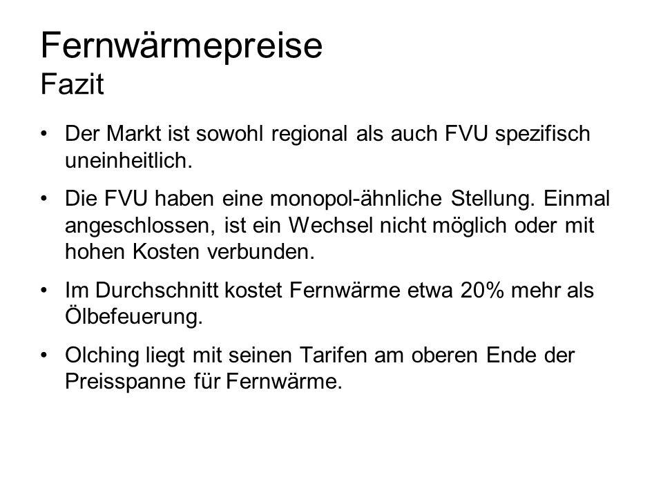 Fernwärmepreise Fazit Der Markt ist sowohl regional als auch FVU spezifisch uneinheitlich. Die FVU haben eine monopol-ähnliche Stellung. Einmal angesc