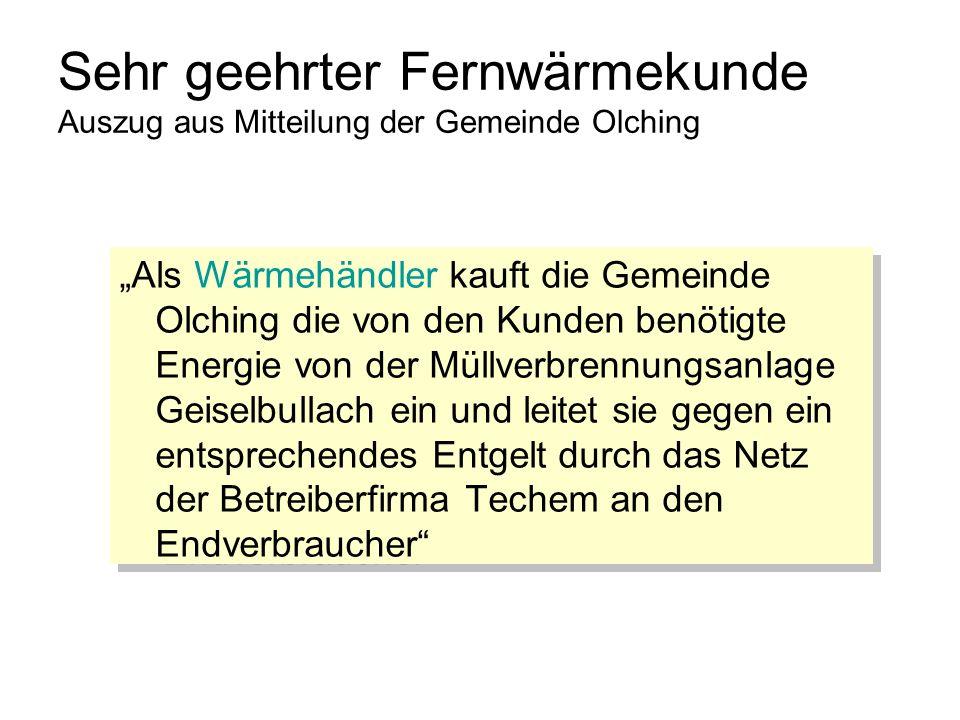 Sehr geehrter Fernwärmekunde Auszug aus Mitteilung der Gemeinde Olching Als Wärmehändler kauft die Gemeinde Olching die von den Kunden benötigte Energ