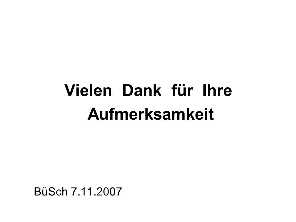 BüSch 7.11.2007 Vielen Dank für Ihre Aufmerksamkeit