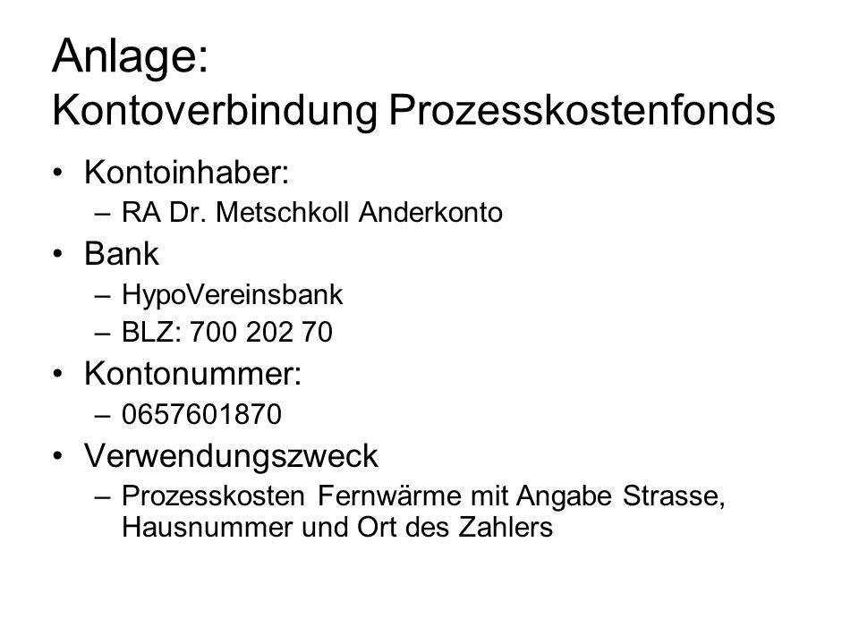 Anlage: Kontoverbindung Prozesskostenfonds Kontoinhaber: –RA Dr. Metschkoll Anderkonto Bank –HypoVereinsbank –BLZ: 700 202 70 Kontonummer: –0657601870