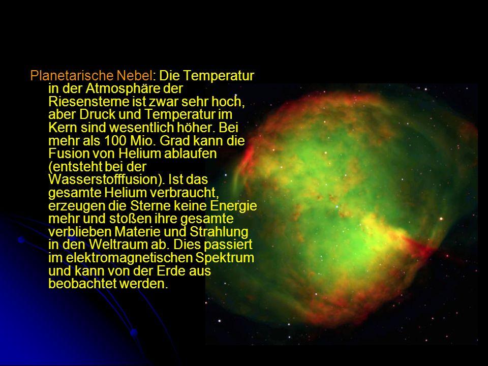 Planetarische Nebel: Die Temperatur in der Atmosphäre der Riesensterne ist zwar sehr hoch, aber Druck und Temperatur im Kern sind wesentlich höher.