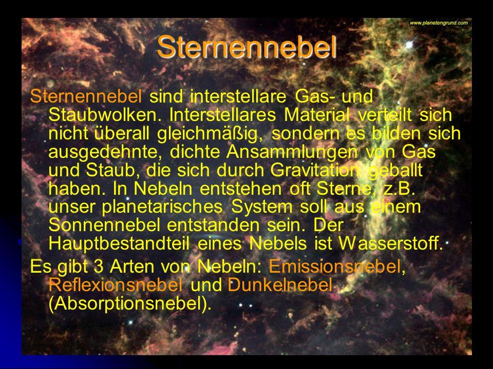 Sternennebel Sternennebel sind interstellare Gas- und Staubwolken. Interstellares Material verteilt sich nicht überall gleichmäßig, sondern es bilden