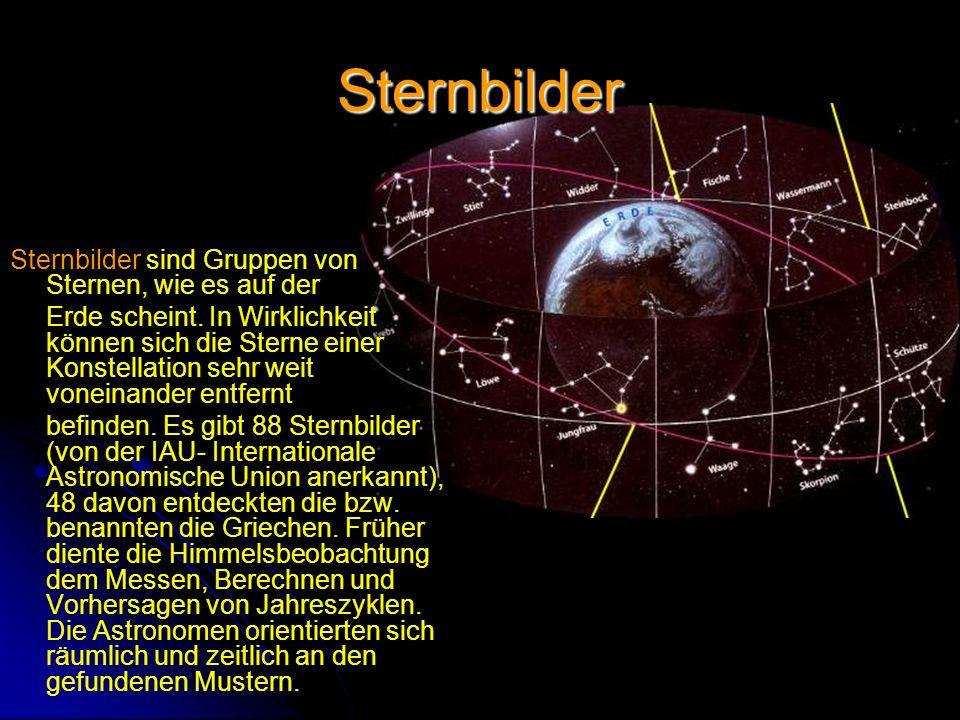 Sternbilder Sternbilder sind Gruppen von Sternen, wie es auf der Erde scheint. In Wirklichkeit können sich die Sterne einer Konstellation sehr weit vo