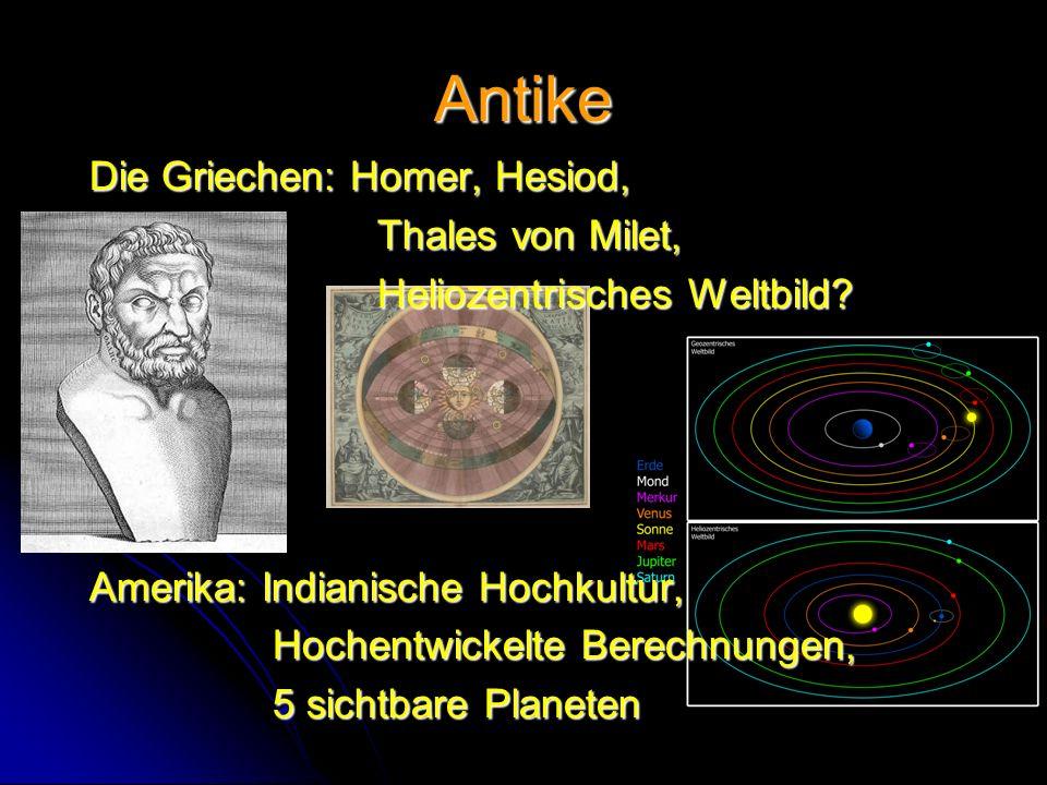 Antike Die Griechen: Homer, Hesiod, Thales von Milet, Thales von Milet, Heliozentrisches Weltbild? Heliozentrisches Weltbild? Amerika: Indianische Hoc