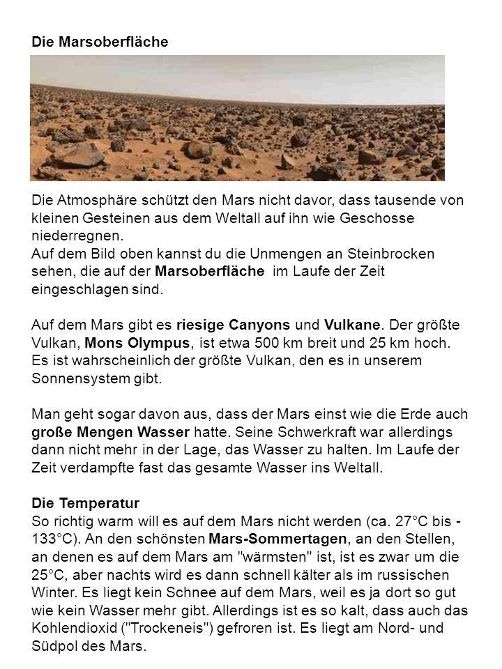 Die Marsoberfläche Die Atmosphäre schützt den Mars nicht davor, dass tausende von kleinen Gesteinen aus dem Weltall auf ihn wie Geschosse niederregnen