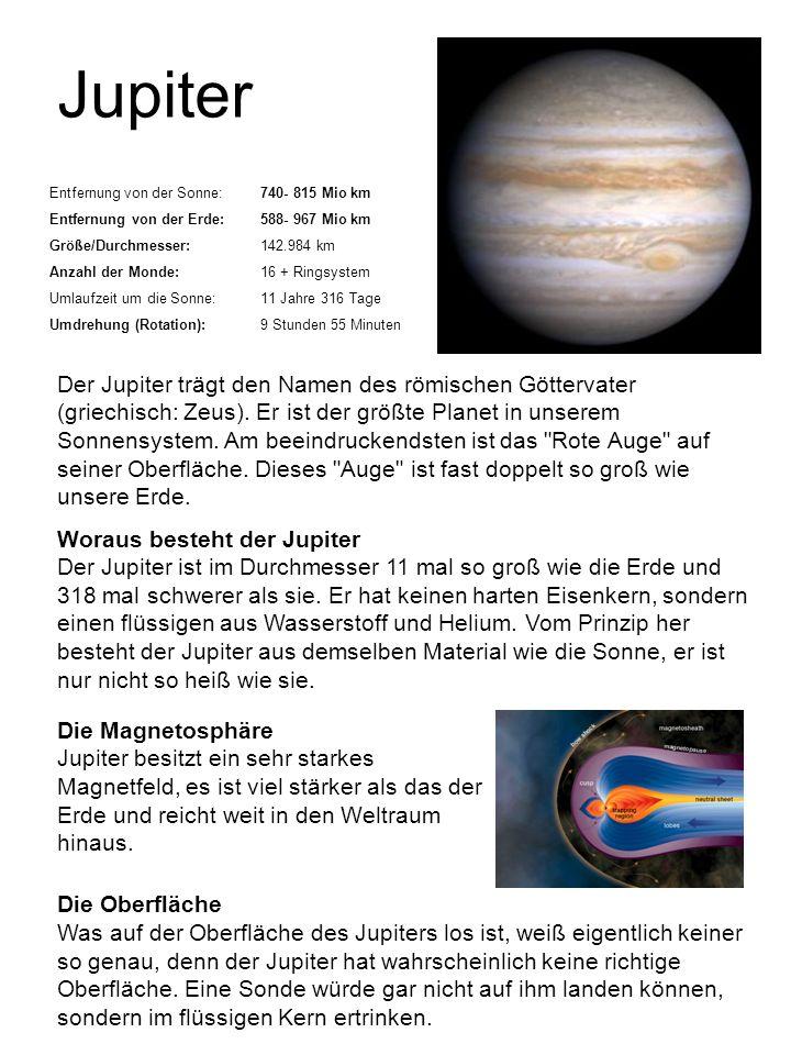 Jupiter Entfernung von der Sonne:740- 815 Mio km Entfernung von der Erde:588- 967 Mio km Größe/Durchmesser:142.984 km Anzahl der Monde:16 + Ringsystem