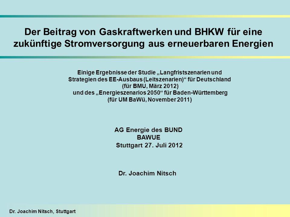Dr. Joachim Nitsch, Stuttgart Der Beitrag von Gaskraftwerken und BHKW für eine zukünftige Stromversorgung aus erneuerbaren Energien Dr. Joachim Nitsch
