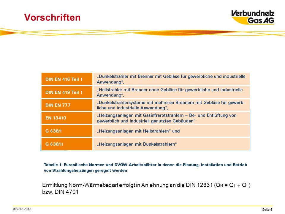 © VNG 2013 Seite 6 Vorschriften Ermittlung Norm-Wärmebedarf erfolgt in Anlehnung an die DIN 12831 (Q N = Q T + Q L ) bzw. DIN 4701