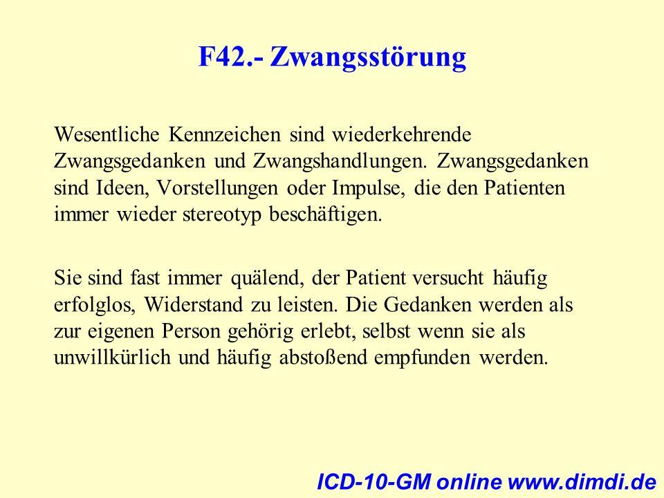 F42.- Zwangsstörung Wesentliche Kennzeichen sind wiederkehrende Zwangsgedanken und Zwangshandlungen. Zwangsgedanken sind Ideen, Vorstellungen oder Imp