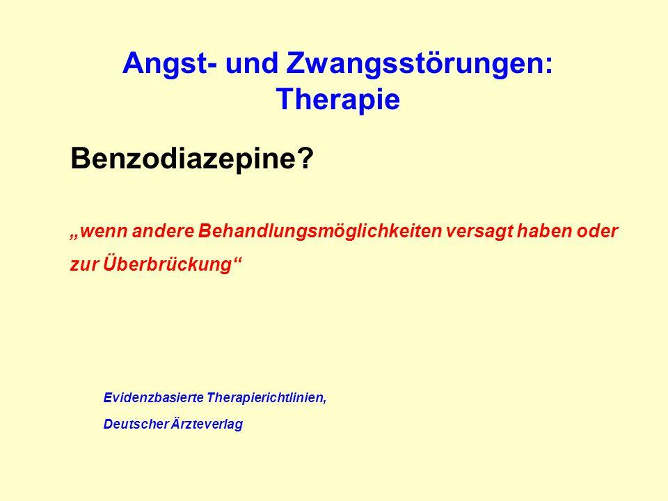 Angst- und Zwangsstörungen: Therapie Benzodiazepine? wenn andere Behandlungsmöglichkeiten versagt haben oder zur Überbrückung Evidenzbasierte Therapie