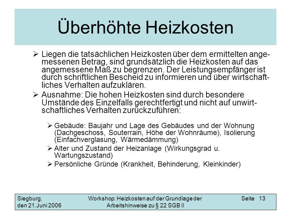 Workshop: Heizkosten auf der Grundlage der Arbeitshinweise zu § 22 SGB II Siegburg, den 21.Juni 2006 Seite 13 Überhöhte Heizkosten Liegen die tatsächl