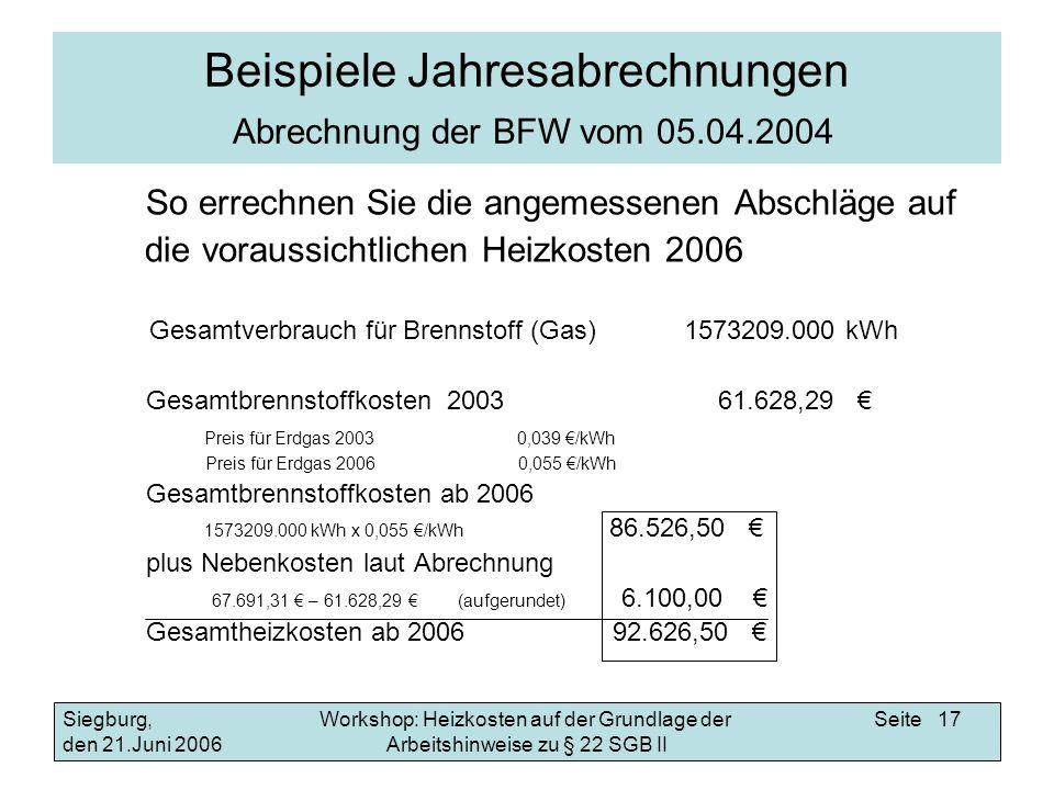 Workshop: Heizkosten auf der Grundlage der Arbeitshinweise zu § 22 SGB II Siegburg, den 21.Juni 2006 Seite 17 Beispiele Jahresabrechnungen Abrechnung
