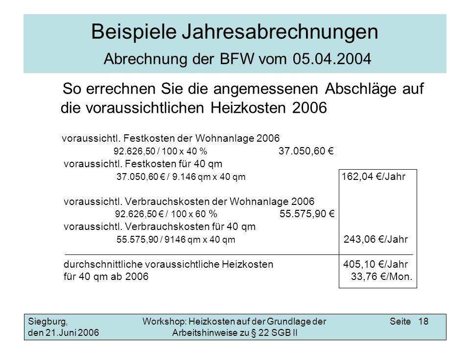 Workshop: Heizkosten auf der Grundlage der Arbeitshinweise zu § 22 SGB II Siegburg, den 21.Juni 2006 Seite 18 Beispiele Jahresabrechnungen Abrechnung
