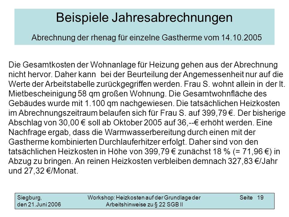 Workshop: Heizkosten auf der Grundlage der Arbeitshinweise zu § 22 SGB II Siegburg, den 21.Juni 2006 Seite 19 Beispiele Jahresabrechnungen Abrechnung