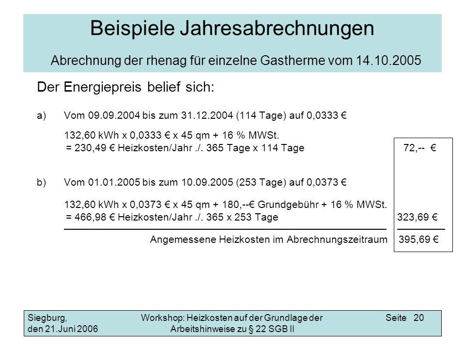 Workshop: Heizkosten auf der Grundlage der Arbeitshinweise zu § 22 SGB II Siegburg, den 21.Juni 2006 Seite 20 Beispiele Jahresabrechnungen Abrechnung