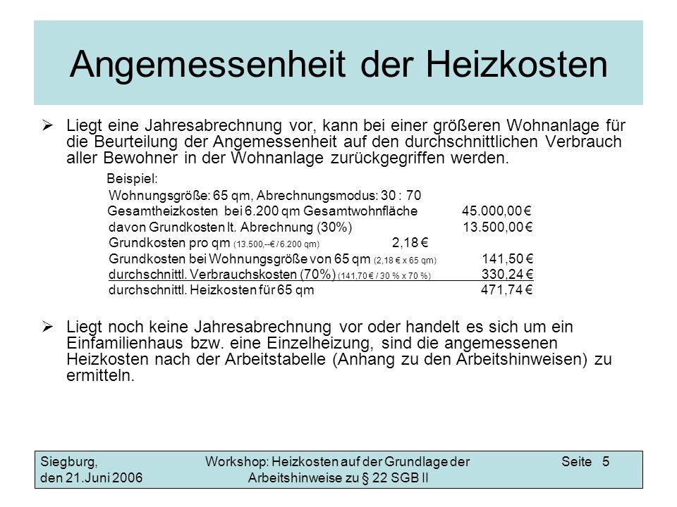 Workshop: Heizkosten auf der Grundlage der Arbeitshinweise zu § 22 SGB II Siegburg, den 21.Juni 2006 Seite 6 Heizungsarten Zentral- oder Sammelheizungen Einzelheizungen Kohle- und/oder Ölöfen Elektroradiatoren Gastherme Nachtstromöfen Im Eigenheim betriebene Heizungen