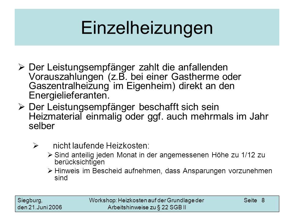 Workshop: Heizkosten auf der Grundlage der Arbeitshinweise zu § 22 SGB II Siegburg, den 21.Juni 2006 Seite 19 Beispiele Jahresabrechnungen Abrechnung der rhenag für einzelne Gastherme vom 14.10.2005 Die Gesamtkosten der Wohnanlage für Heizung gehen aus der Abrechnung nicht hervor.
