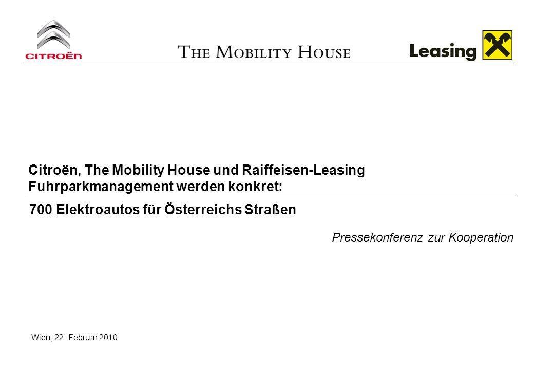 Wien, 22. Februar 2010 Citroën, The Mobility House und Raiffeisen-Leasing Fuhrparkmanagement werden konkret: 700 Elektroautos für Österreichs Straßen
