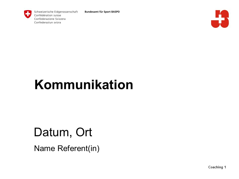 Coaching 1 Kommunikation Datum, Ort Name Referent(in)