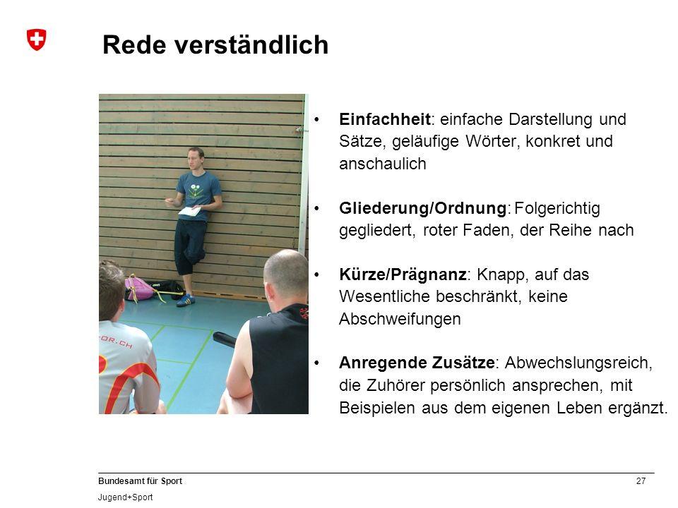 27 Bundesamt für Sport Jugend+Sport Rede verständlich Einfachheit: einfache Darstellung und Sätze, geläufige Wörter, konkret und anschaulich Gliederun
