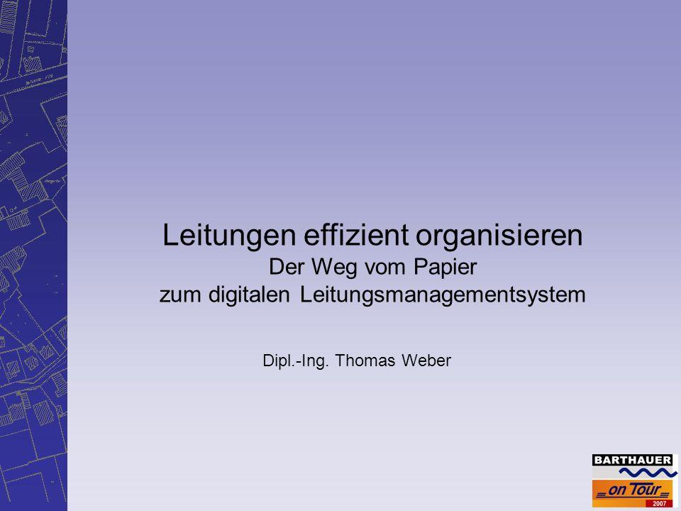 Leitungen effizient organisieren Der Weg vom Papier zum digitalen Leitungsmanagementsystem Dipl.-Ing.