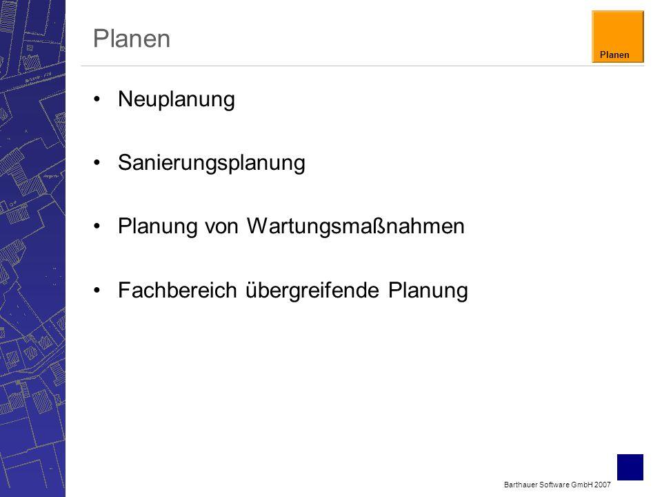 Barthauer Software GmbH 2007 Planen Neuplanung Sanierungsplanung Planung von Wartungsmaßnahmen Fachbereich übergreifende Planung Planen