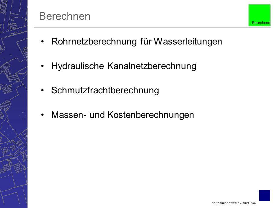 Barthauer Software GmbH 2007 Berechnen Rohrnetzberechnung für Wasserleitungen Hydraulische Kanalnetzberechnung Schmutzfrachtberechnung Massen- und Kostenberechnungen Berechnen