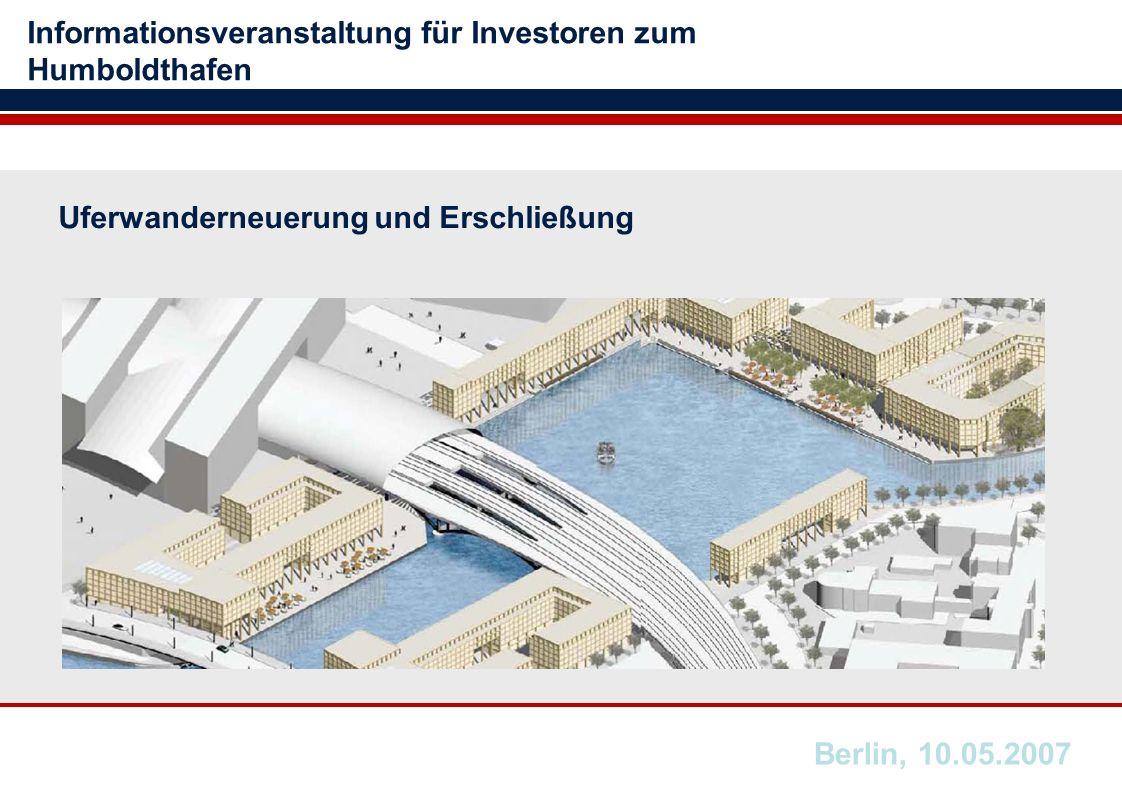 Uferwanderneuerung und Erschließung Informationsveranstaltung für Investoren zum Humboldthafen Berlin, 10.05.2007