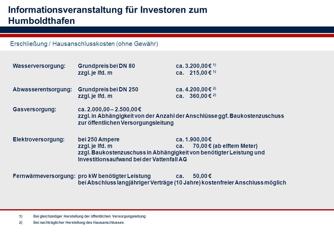 Informationsveranstaltung für Investoren zum Humboldthafen Erschließung / Hausanschlusskosten (ohne Gewähr) Wasserversorgung:Grundpreis bei DN 80ca. 3