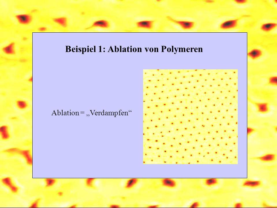 Beispiel 1: Ablation von Polymeren Ablation = Verdampfen