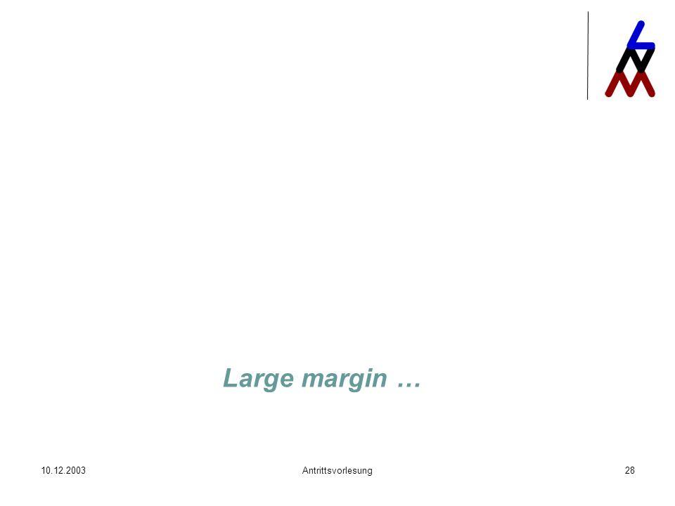 10.12.2003Antrittsvorlesung28 Large margin …