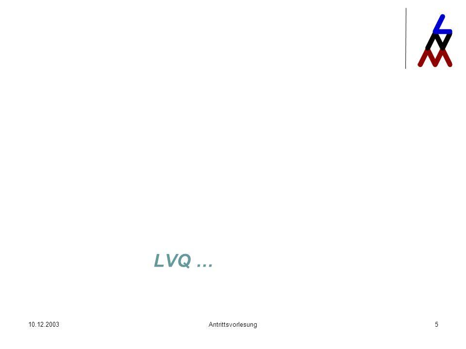 10.12.2003Antrittsvorlesung5 LVQ …