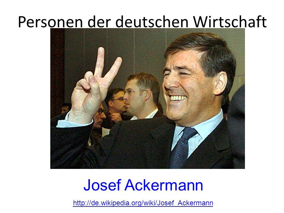 Personen der deutschen Wirtschaft Josef Ackermann http://de.wikipedia.org/wiki/Josef_Ackermann
