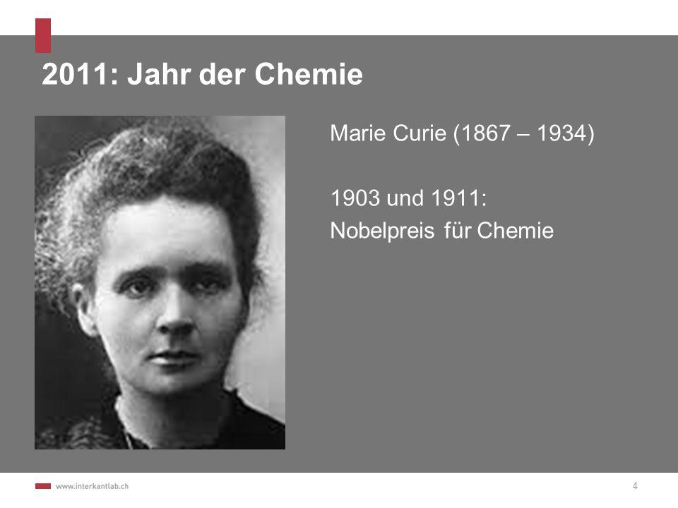 2011: Jahr der Chemie Marie Curie (1867 – 1934) 1903 und 1911: Nobelpreis für Chemie 4