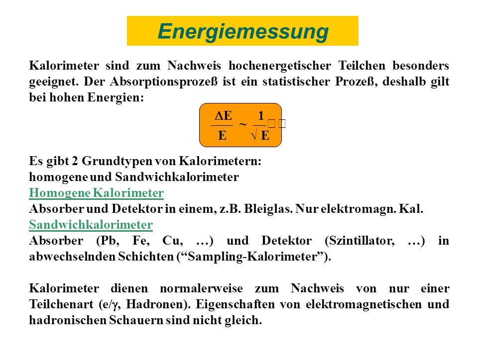 Kalorimeter sind zum Nachweis hochenergetischer Teilchen besonders geeignet. Der Absorptionsprozeß ist ein statistischer Prozeß, deshalb gilt bei hohe