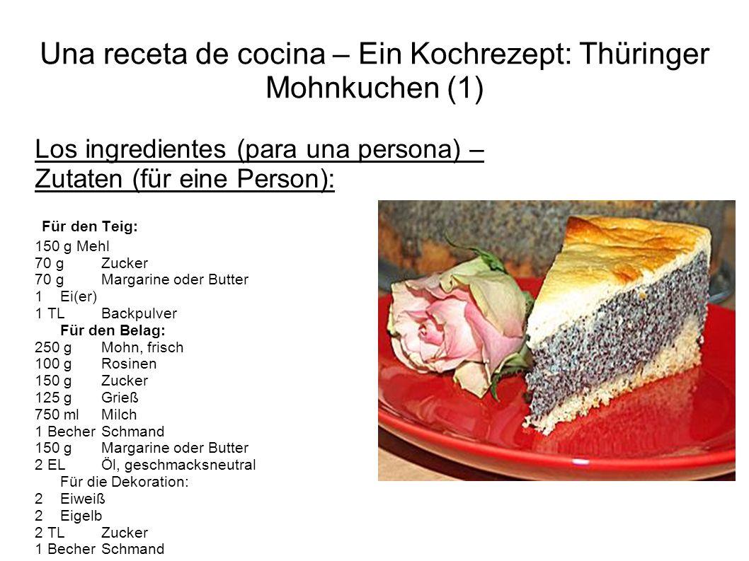 Una receta de cocina – Ein Kochrezept: Thüringer Mohnkuchen (1) Los ingredientes (para una persona) – Zutaten (für eine Person): Für den Teig: 150 g M