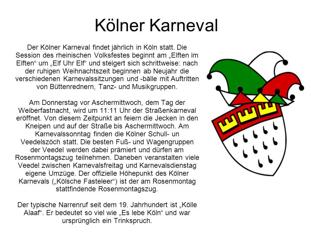 Kölner Karneval Der Kölner Karneval findet jährlich in Köln statt. Die Session des rheinischen Volksfestes beginnt am Elften im Elften um Elf Uhr Elf