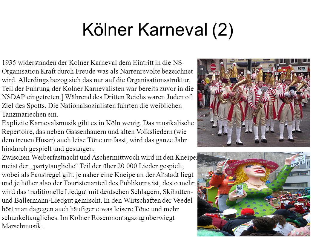 Kölner Karneval (2) 1935 widerstanden der Kölner Karneval dem Eintritt in die NS- Organisation Kraft durch Freude was als Narrenrevolte bezeichnet wir