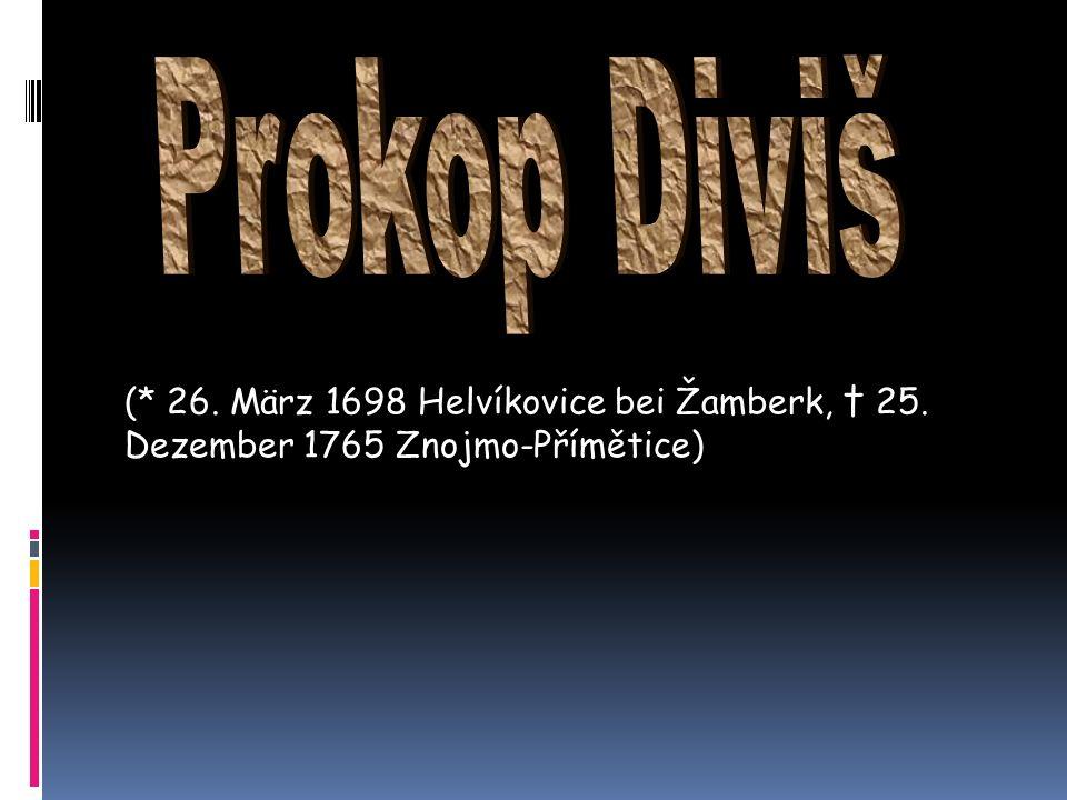 (* 26. März 1698 Helvíkovice bei Žamberk, 25. Dezember 1765 Znojmo-Přímětice)