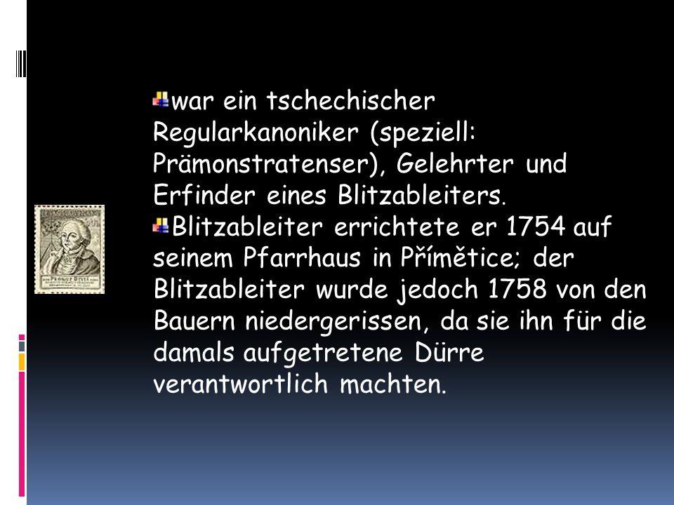war ein tschechischer Regularkanoniker (speziell: Prämonstratenser), Gelehrter und Erfinder eines Blitzableiters.