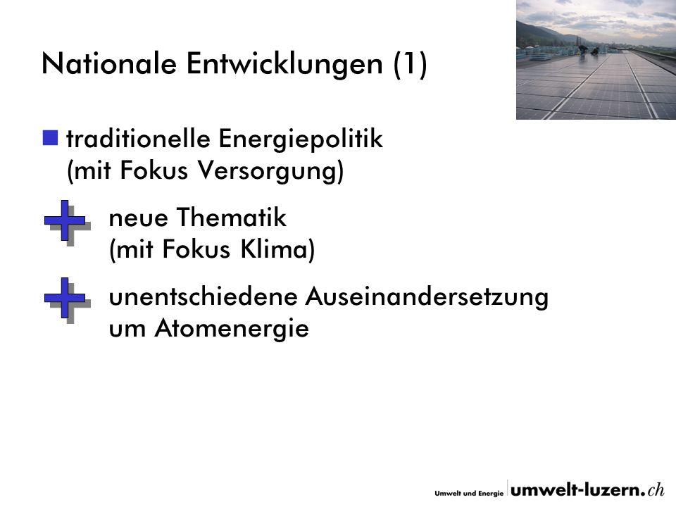 Nationale Entwicklungen (1) traditionelle Energiepolitik (mit Fokus Versorgung) neue Thematik (mit Fokus Klima) unentschiedene Auseinandersetzung um Atomenergie