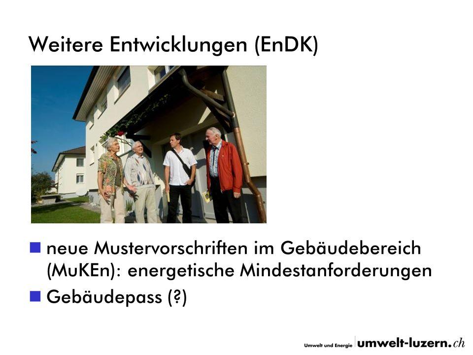 Weitere Entwicklungen (EnDK) neue Mustervorschriften im Gebäudebereich (MuKEn): energetische Mindestanforderungen Gebäudepass ( )