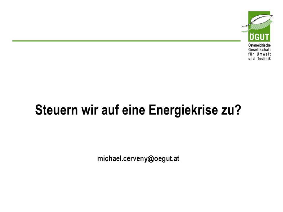 Steuern wir auf eine Energiekrise zu? michael.cerveny@oegut.at
