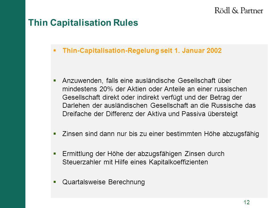 12 Thin Capitalisation Rules Thin-Capitalisation-Regelung seit 1. Januar 2002 Anzuwenden, falls eine ausländische Gesellschaft über mindestens 20% der