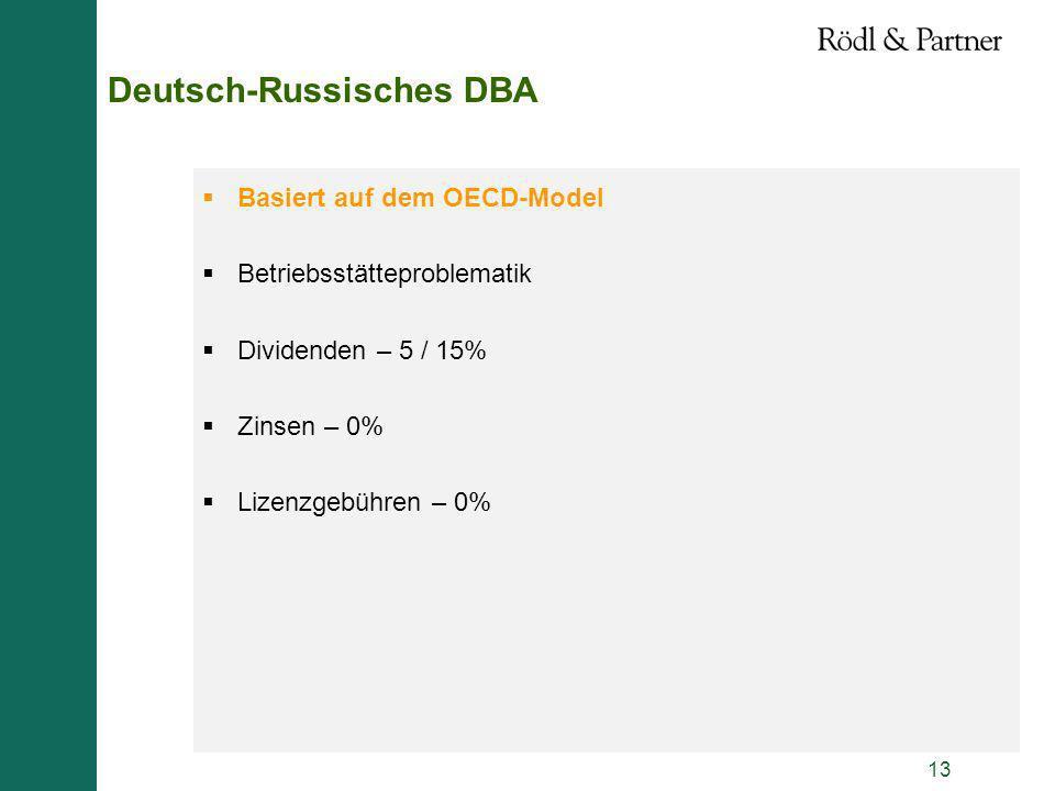 13 Deutsch-Russisches DBA Basiert auf dem OECD-Model Betriebsstätteproblematik Dividenden – 5 / 15% Zinsen – 0% Lizenzgebühren – 0%