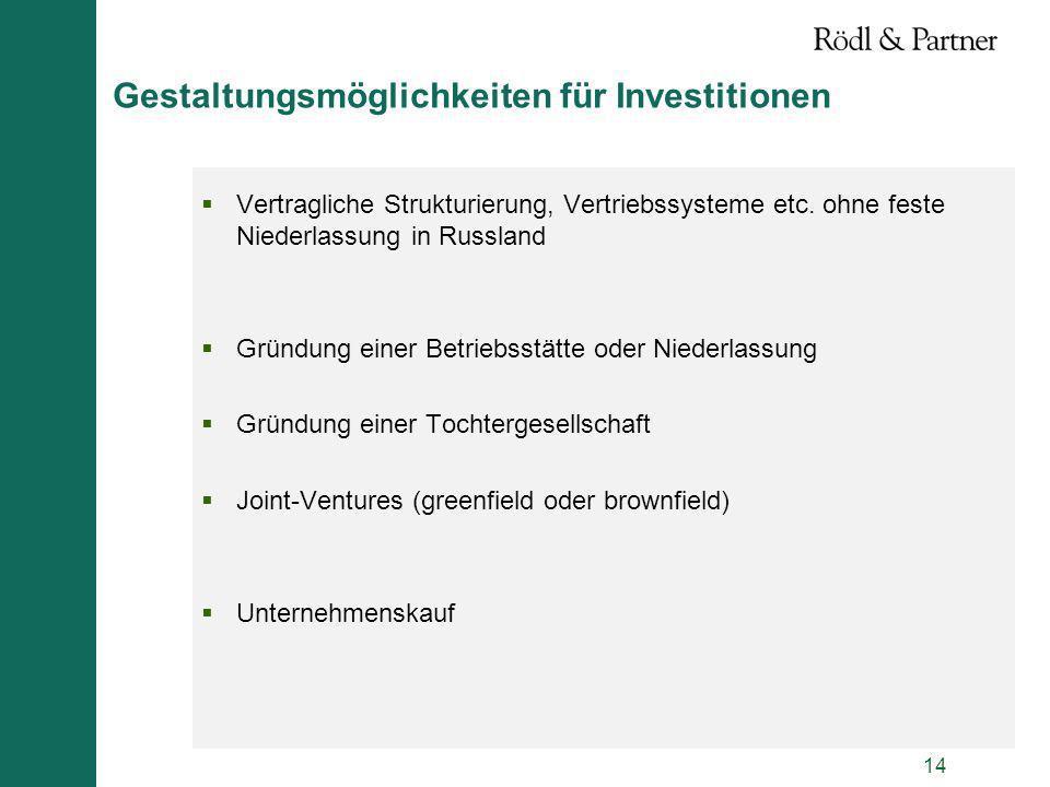 14 Gestaltungsmöglichkeiten für Investitionen Vertragliche Strukturierung, Vertriebssysteme etc. ohne feste Niederlassung in Russland Gründung einer B